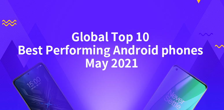 Global Android Phone Performance Ranking, May 2021: Unexpected Champion