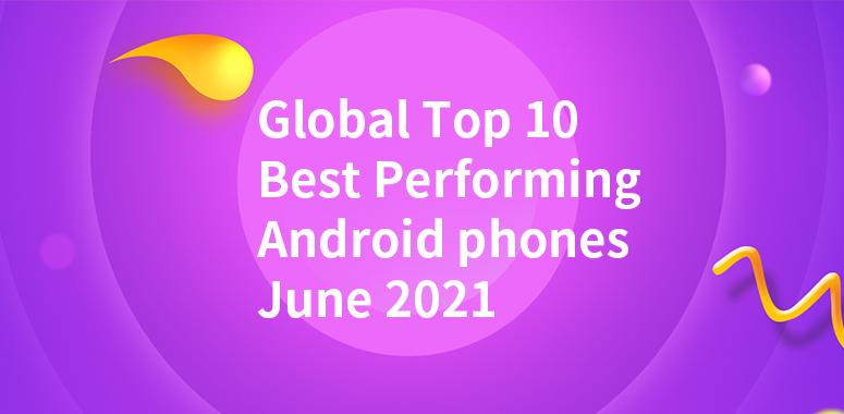 Global Top 10 Best Performing Android Phones, June 2021