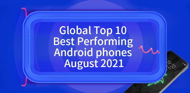 Global Top 10 Best Performing Android Phones, August 2021